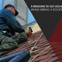 5 Reasons to Go Local When Hiring a Roofer