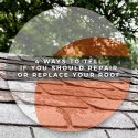 4 Ways to Tell If You Should Repair or Replace Your Roof