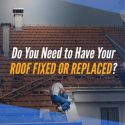 Do You Need to Have Your Roof Fixed or Replaced?
